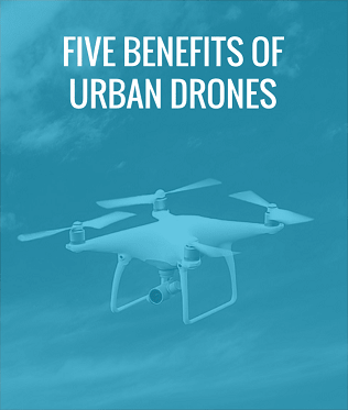 Five Benefits of urban drones